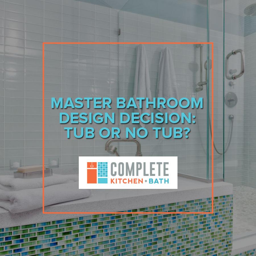 Master Bathroom Design Decision Tub Or No Complete